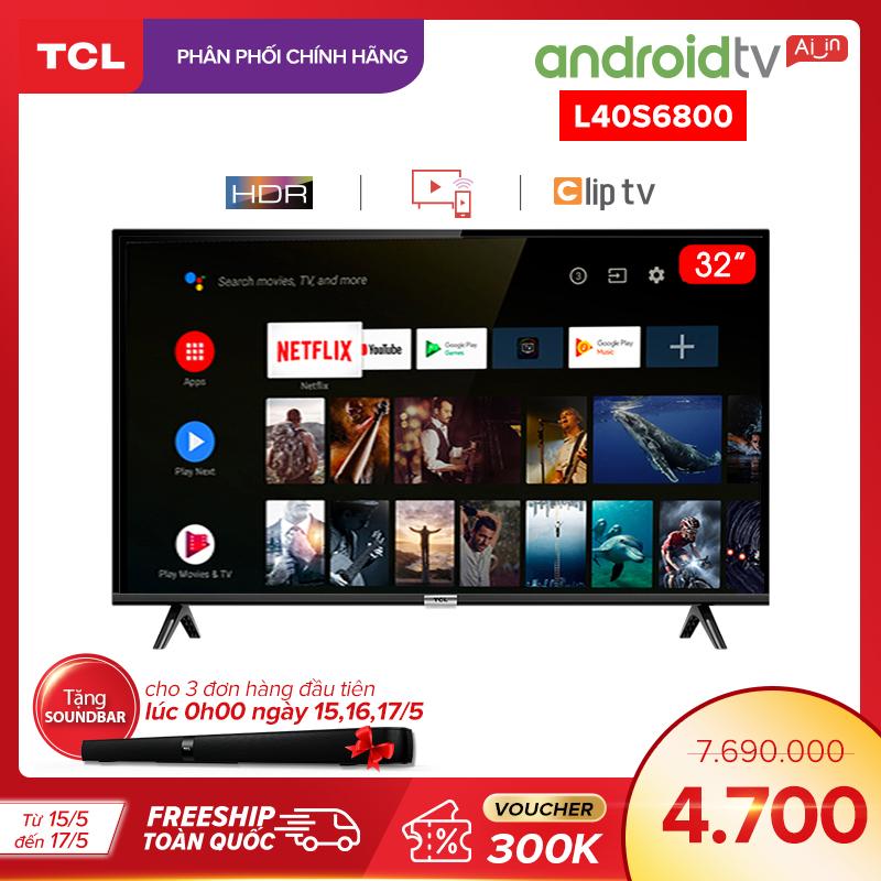 Smart TV TCL Android 8.0 40 inch Full HD wifi - L40S6800 - HDR, Micro Dimming, Dolby, Chromecast, T-cast, AI+IN - Tivi giá rẻ chất lượng - Bảo hành 3 năm