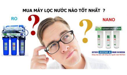 Nên chọn mua máy lọc nước RO hay Nano tốt hơn cho sức khỏe gia đình?