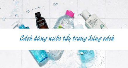 Cách dùng nước tẩy trang